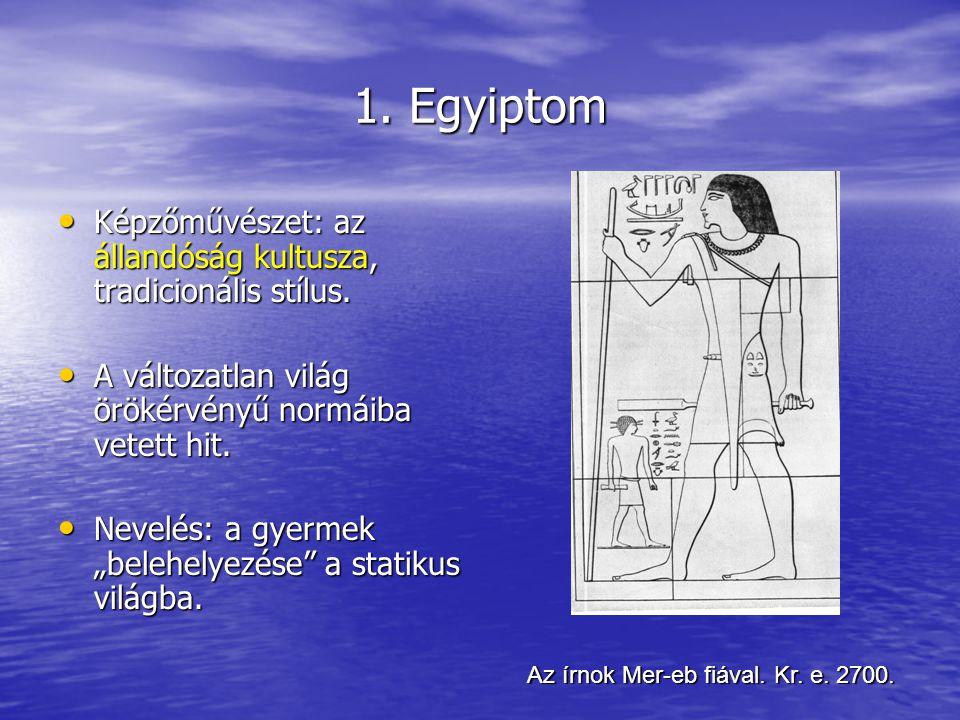 1. Egyiptom Képzőművészet: az állandóság kultusza, tradicionális stílus. A változatlan világ örökérvényű normáiba vetett hit.