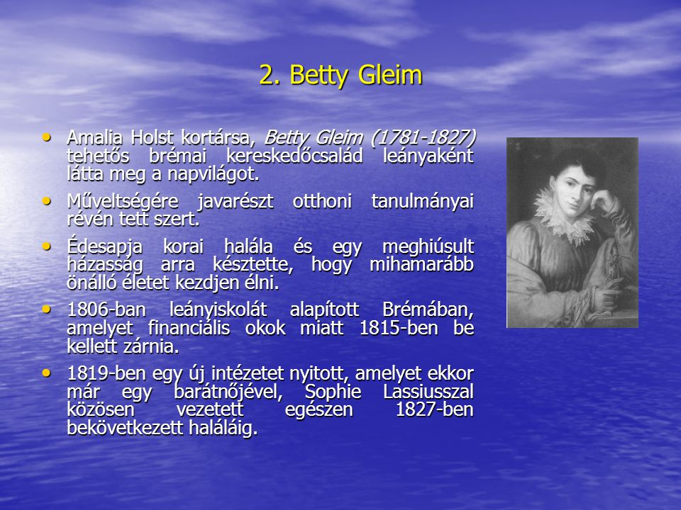 2. Betty Gleim Amalia Holst kortársa, Betty Gleim (1781-1827) tehetős brémai kereskedőcsalád leányaként látta meg a napvilágot.