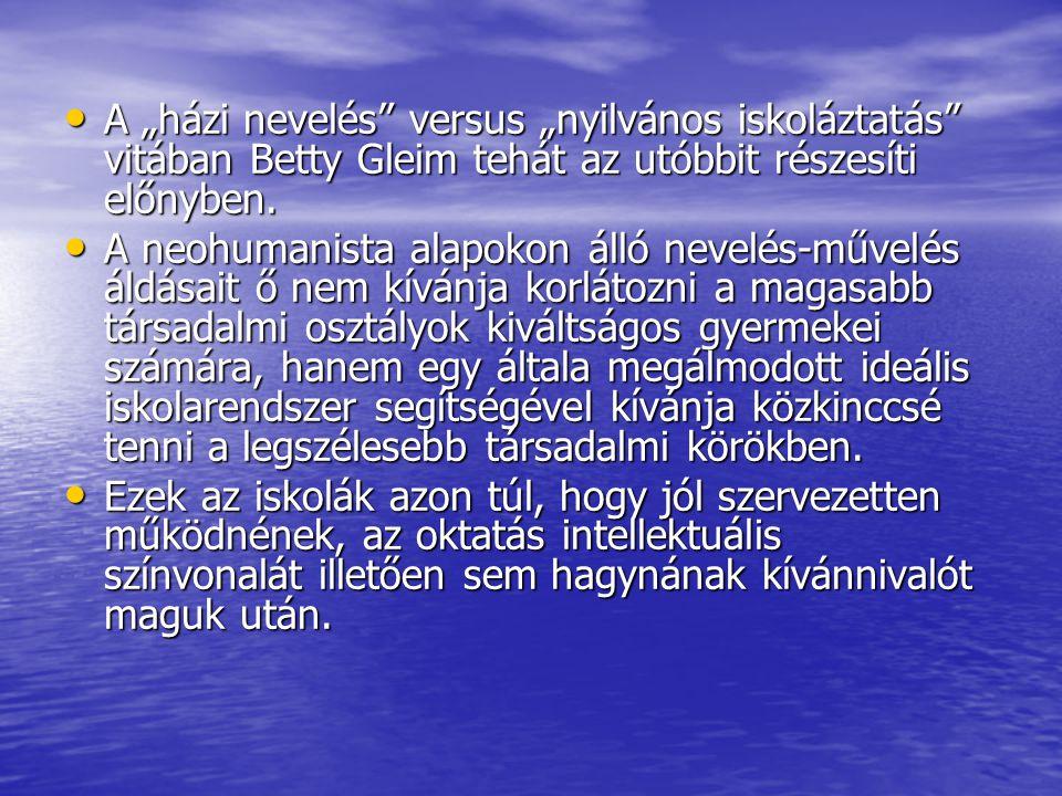"""A """"házi nevelés versus """"nyilvános iskoláztatás vitában Betty Gleim tehát az utóbbit részesíti előnyben."""