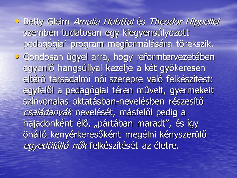 Betty Gleim Amalia Holsttal és Theodor Hippellel szemben tudatosan egy kiegyensúlyozott pedagógiai program megformálására törekszik.