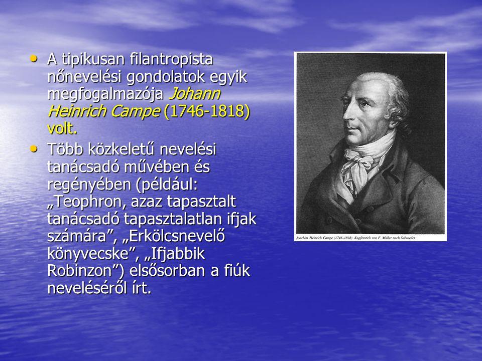 A tipikusan filantropista nőnevelési gondolatok egyik megfogalmazója Johann Heinrich Campe (1746-1818) volt.