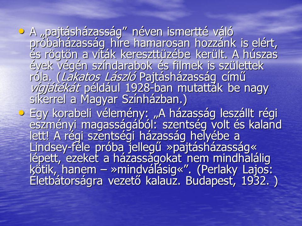 """A """"pajtásházasság néven ismertté váló próbaházasság híre hamarosan hozzánk is elért, és rögtön a viták kereszttüzébe került. A húszas évek végén színdarabok és filmek is születtek róla. (Lakatos László Pajtásházasság című vígjátékát például 1928-ban mutatták be nagy sikerrel a Magyar Színházban.)"""