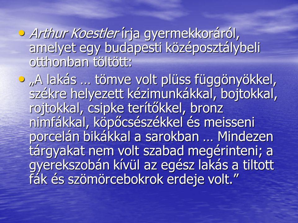Arthur Koestler írja gyermekkoráról, amelyet egy budapesti középosztálybeli otthonban töltött: