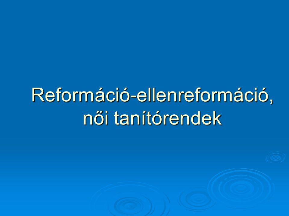 Reformáció-ellenreformáció, női tanítórendek