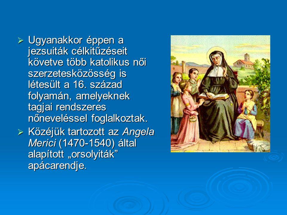 Ugyanakkor éppen a jezsuiták célkitűzéseit követve több katolikus női szerzetesközösség is létesült a 16. század folyamán, amelyeknek tagjai rendszeres nőneveléssel foglalkoztak.