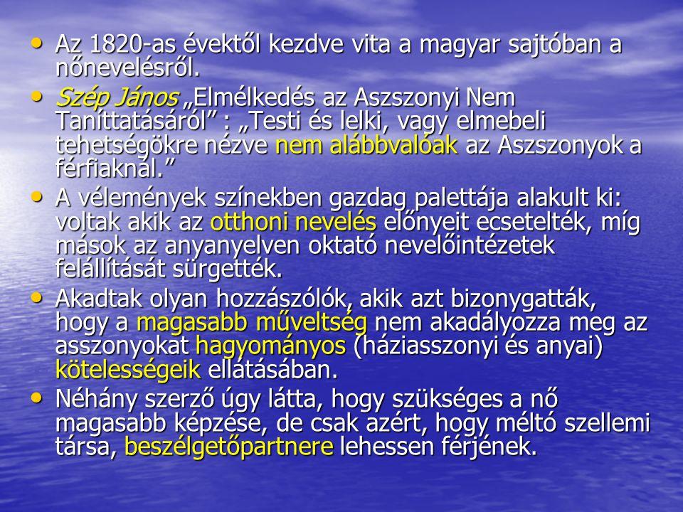 Az 1820-as évektől kezdve vita a magyar sajtóban a nőnevelésről.