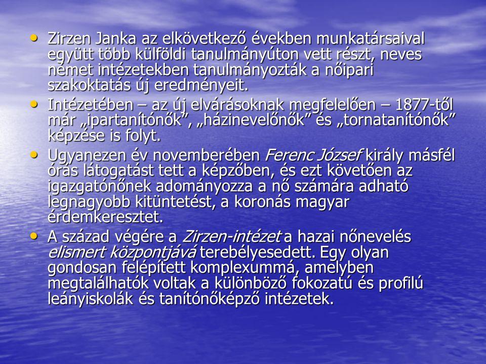 Zirzen Janka az elkövetkező években munkatársaival együtt több külföldi tanulmányúton vett részt, neves német intézetekben tanulmányozták a nőipari szakoktatás új eredményeit.