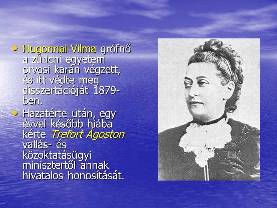 Hugonnai Vilma grófnő a zürichi egyetem orvosi karán végzett, és itt védte meg disszertációját 1879-ben.