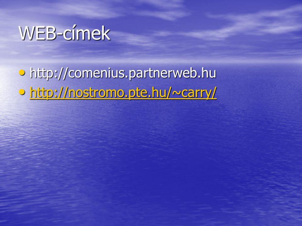 WEB-címek http://comenius.partnerweb.hu http://nostromo.pte.hu/~carry/