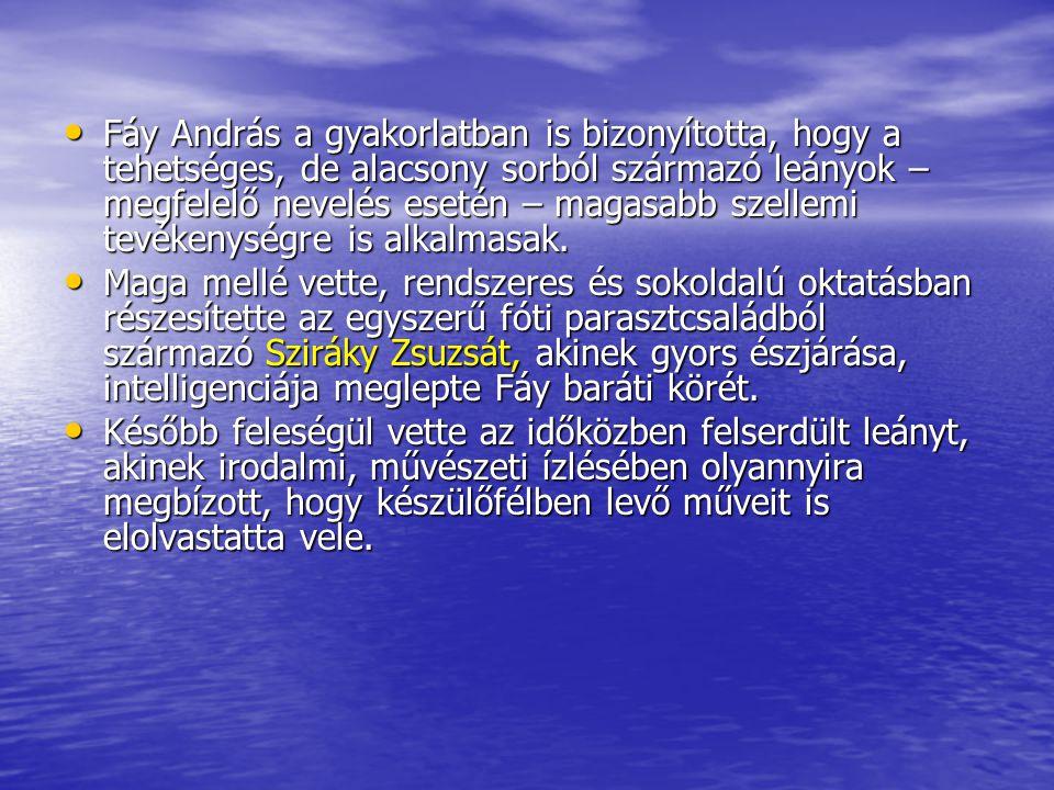 Fáy András a gyakorlatban is bizonyította, hogy a tehetséges, de alacsony sorból származó leányok – megfelelő nevelés esetén – magasabb szellemi tevékenységre is alkalmasak.