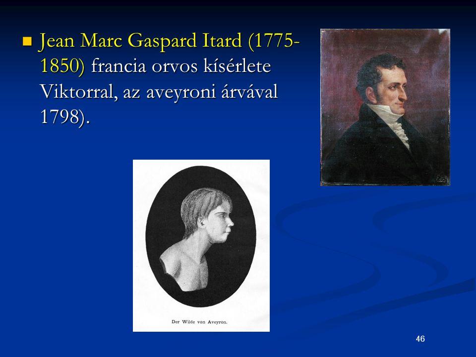 Jean Marc Gaspard Itard (1775-1850) francia orvos kísérlete Viktorral, az aveyroni árvával 1798).