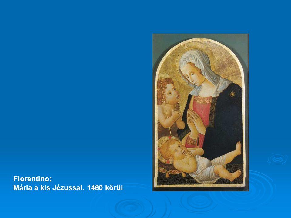 Fiorentino: Mária a kis Jézussal. 1460 körül