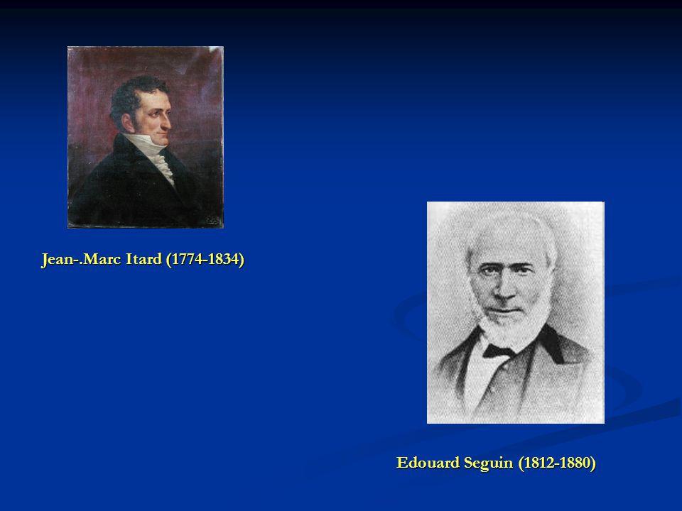 Jean-.Marc Itard (1774-1834) Edouard Seguin (1812-1880)