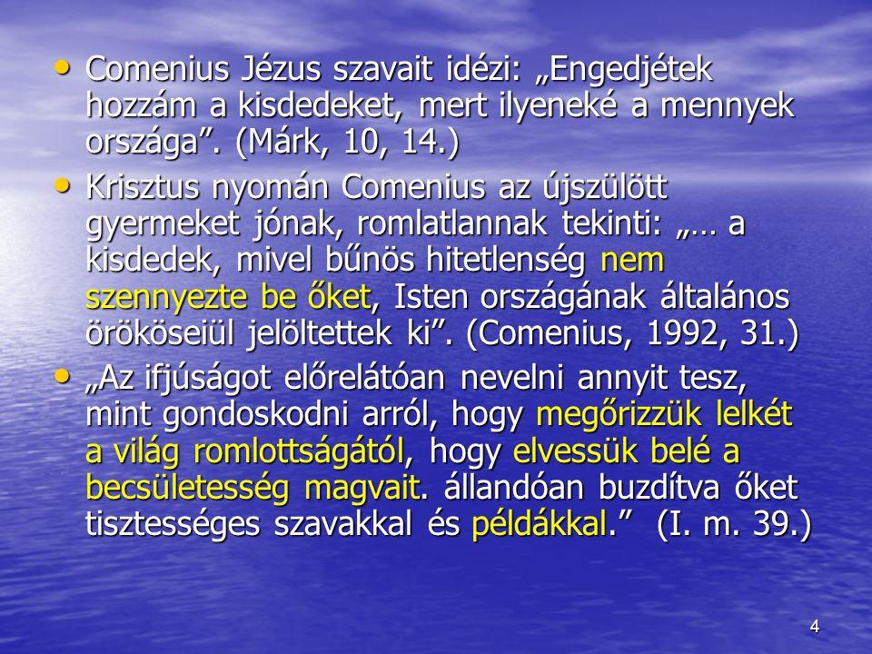 """Comenius Jézus szavait idézi: """"Engedjétek hozzám a kisdedeket, mert ilyeneké a mennyek országa . (Márk, 10, 14.)"""