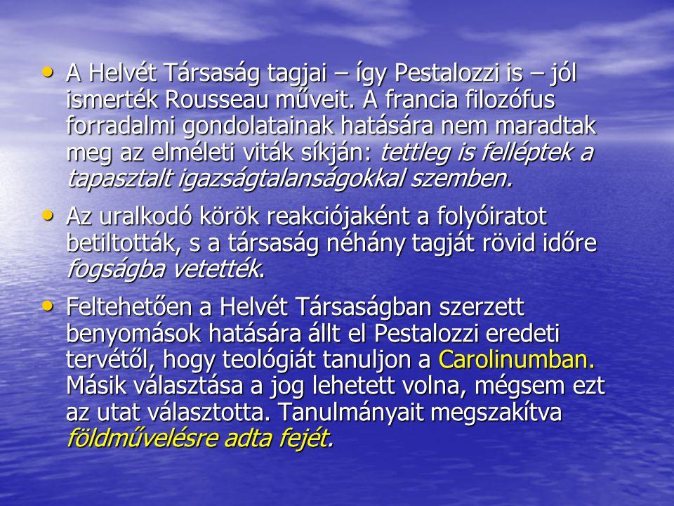 A Helvét Társaság tagjai – így Pestalozzi is – jól ismerték Rousseau műveit. A francia filozófus forradalmi gondolatainak hatására nem maradtak meg az elméleti viták síkján: tettleg is felléptek a tapasztalt igazságtalanságokkal szemben.