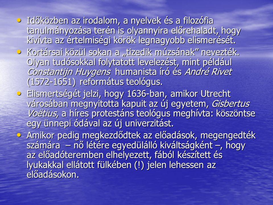 Időközben az irodalom, a nyelvek és a filozófia tanulmányozása terén is olyannyira előrehaladt, hogy kivívta az értelmiségi körök legnagyobb elismerését.