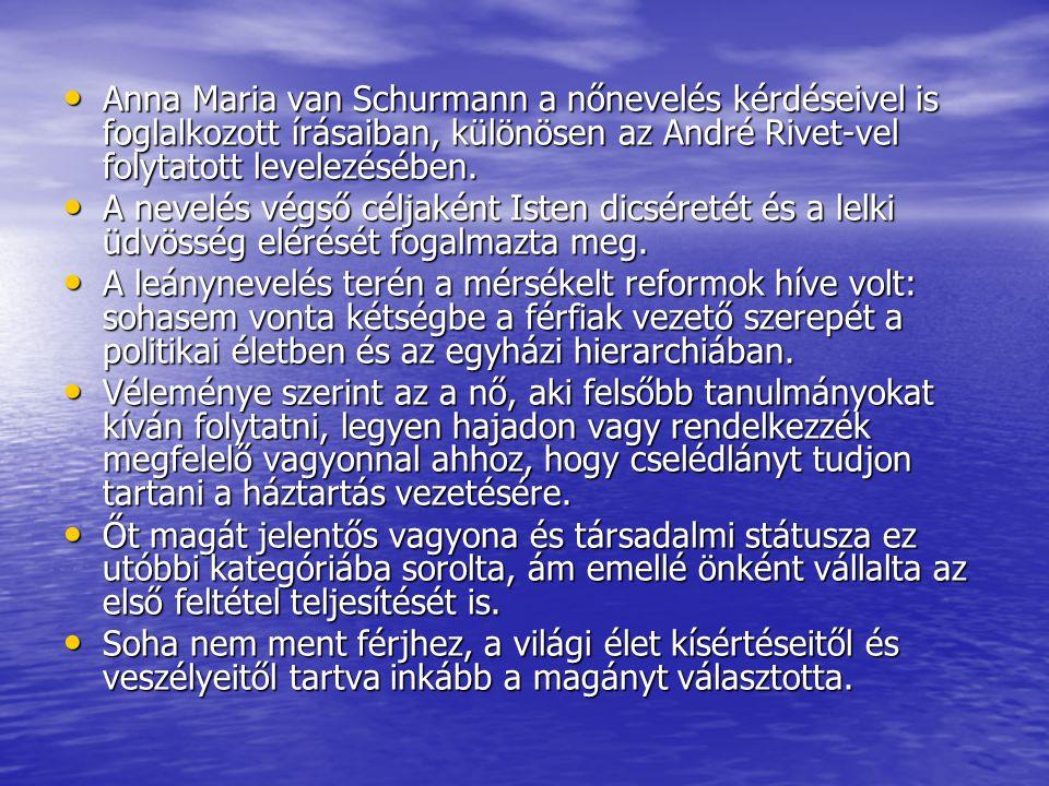 Anna Maria van Schurmann a nőnevelés kérdéseivel is foglalkozott írásaiban, különösen az André Rivet-vel folytatott levelezésében.