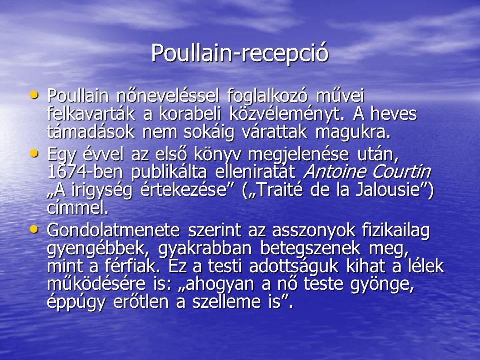 Poullain-recepció Poullain nőneveléssel foglalkozó művei felkavarták a korabeli közvéleményt. A heves támadások nem sokáig várattak magukra.