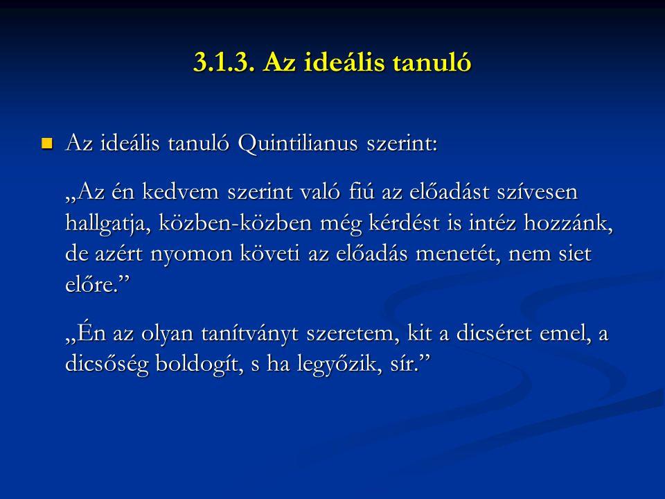 3.1.3. Az ideális tanuló Az ideális tanuló Quintilianus szerint: