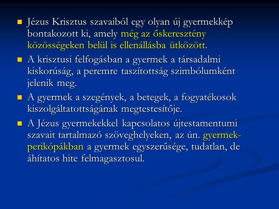 Jézus Krisztus szavaiból egy olyan új gyermekkép bontakozott ki, amely még az őskeresztény közösségeken belül is ellenállásba ütközött.