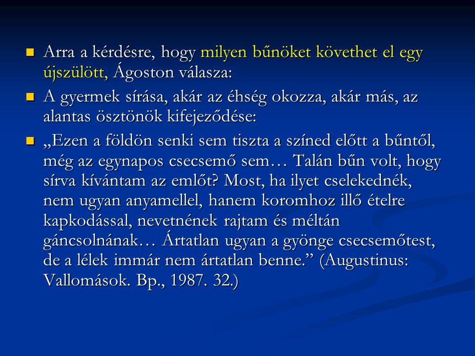 Arra a kérdésre, hogy milyen bűnöket követhet el egy újszülött, Ágoston válasza: