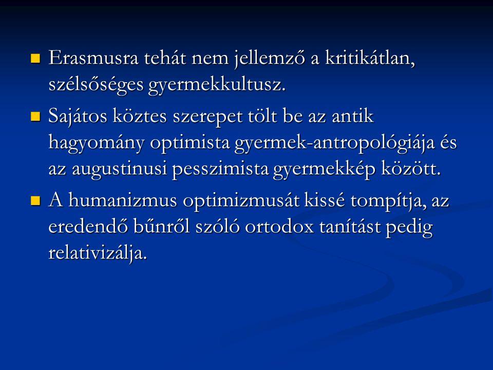 Erasmusra tehát nem jellemző a kritikátlan, szélsőséges gyermekkultusz.