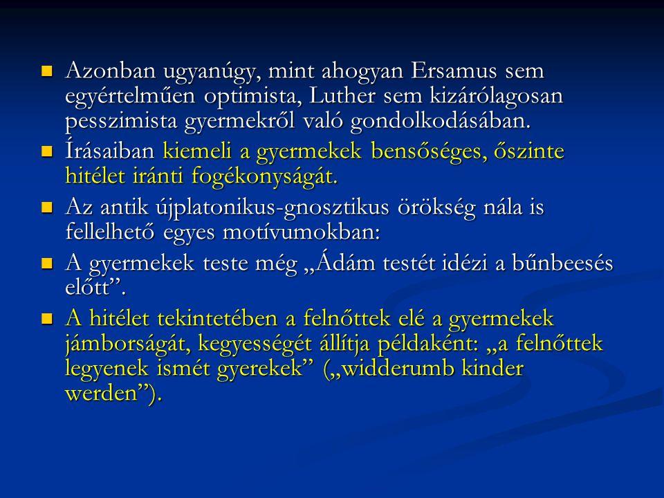 Azonban ugyanúgy, mint ahogyan Ersamus sem egyértelműen optimista, Luther sem kizárólagosan pesszimista gyermekről való gondolkodásában.