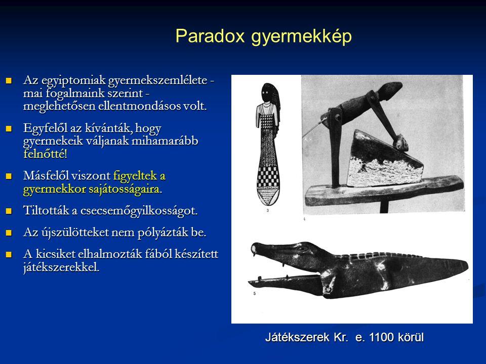 Paradox gyermekkép Az egyiptomiak gyermekszemlélete - mai fogalmaink szerint - meglehetősen ellentmondásos volt.