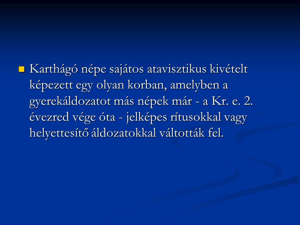 Karthágó népe sajátos atavisztikus kivételt képezett egy olyan korban, amelyben a gyerekáldozatot más népek már - a Kr.