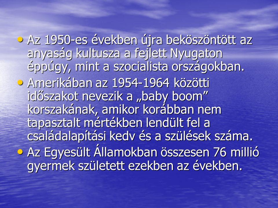 Az 1950-es években újra beköszöntött az anyaság kultusza a fejlett Nyugaton éppúgy, mint a szocialista országokban.