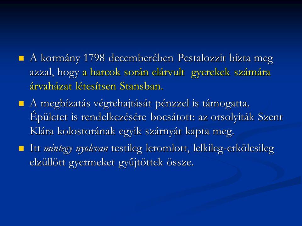 A kormány 1798 decemberében Pestalozzit bízta meg azzal, hogy a harcok során elárvult gyerekek számára árvaházat létesítsen Stansban.