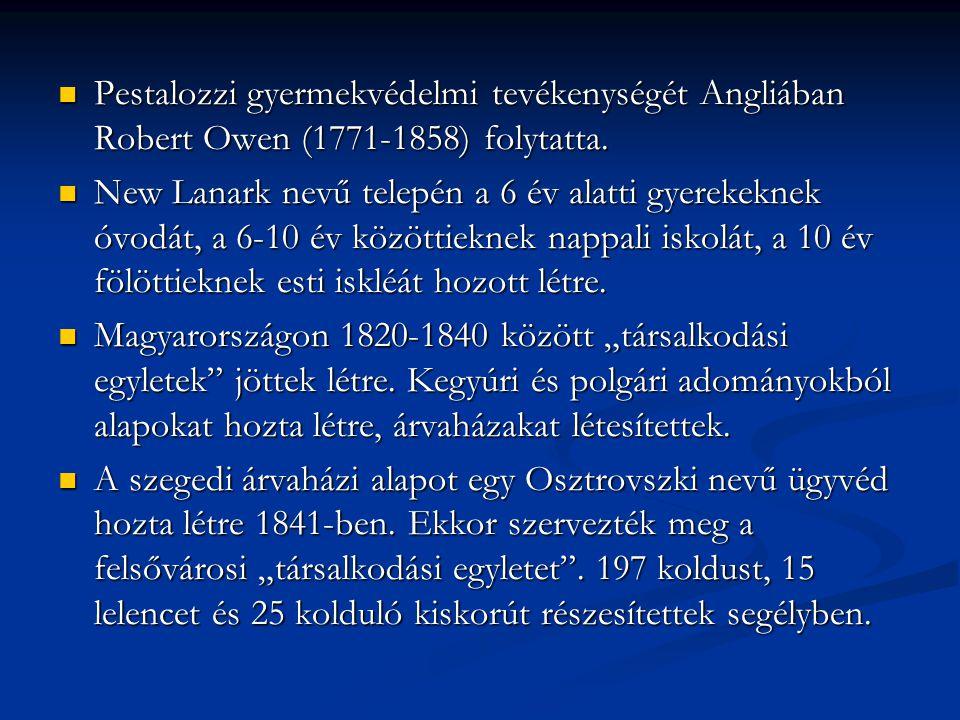 Pestalozzi gyermekvédelmi tevékenységét Angliában Robert Owen (1771-1858) folytatta.