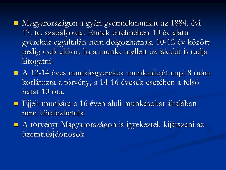 Magyarországon a gyári gyermekmunkát az 1884. évi 17. tc. szabályozta