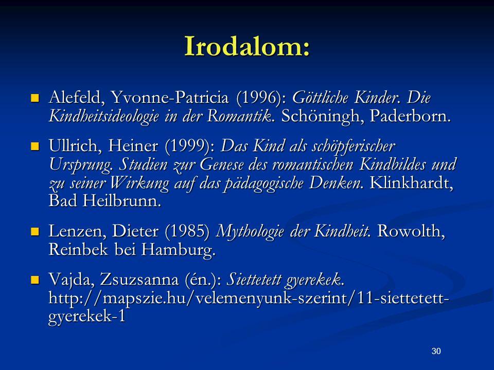 Irodalom: Alefeld, Yvonne-Patricia (1996): Göttliche Kinder. Die Kindheitsideologie in der Romantik. Schöningh, Paderborn.