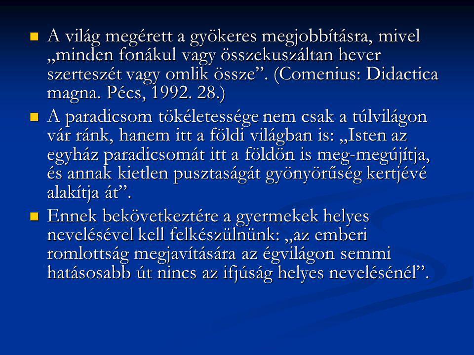 """A világ megérett a gyökeres megjobbításra, mivel """"minden fonákul vagy összekuszáltan hever szerteszét vagy omlik össze . (Comenius: Didactica magna. Pécs, 1992. 28.)"""