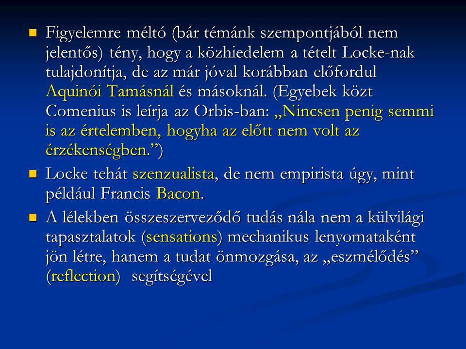 """Figyelemre méltó (bár témánk szempontjából nem jelentős) tény, hogy a közhiedelem a tételt Locke-nak tulajdonítja, de az már jóval korábban előfordul Aquinói Tamásnál és másoknál. (Egyebek közt Comenius is leírja az Orbis-ban: """"Nincsen penig semmi is az értelemben, hogyha az előtt nem volt az érzékenségben. )"""
