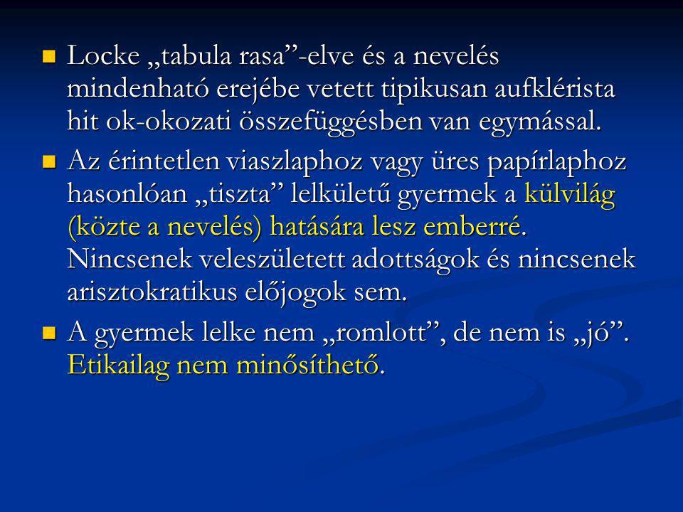 """Locke """"tabula rasa -elve és a nevelés mindenható erejébe vetett tipikusan aufklérista hit ok-okozati összefüggésben van egymással."""