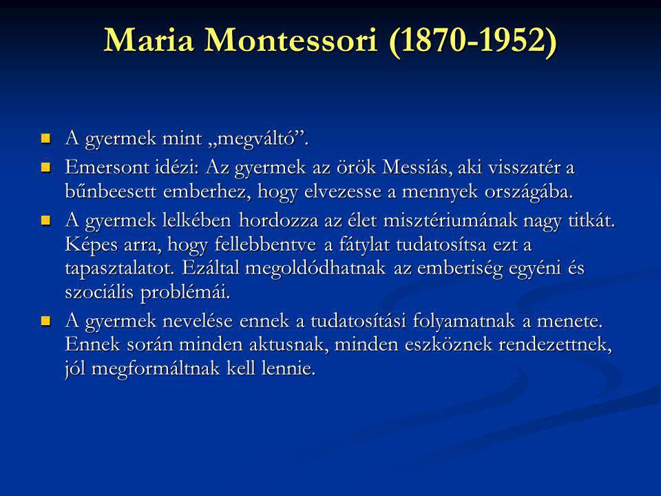"""Maria Montessori (1870-1952) A gyermek mint """"megváltó ."""