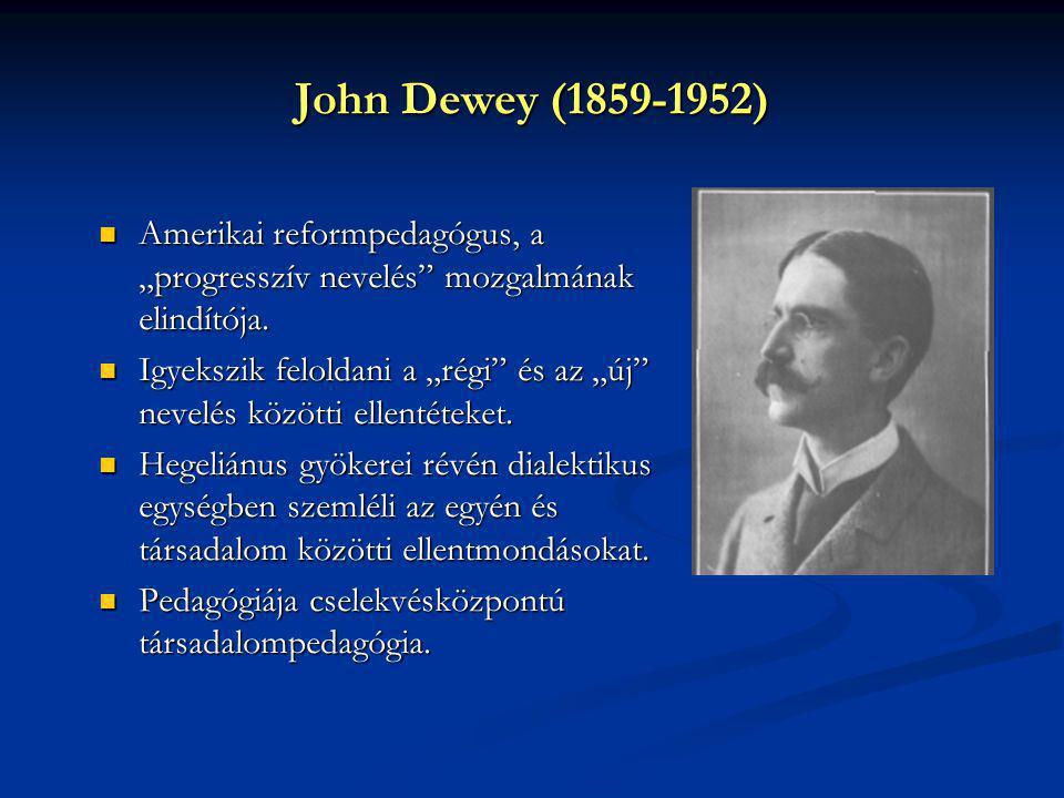 """John Dewey (1859-1952) Amerikai reformpedagógus, a """"progresszív nevelés mozgalmának elindítója."""