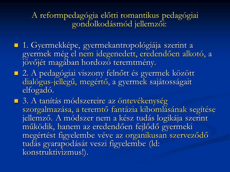 A reformpedagógia előtti romantikus pedagógiai gondolkodásmód jellemzői: