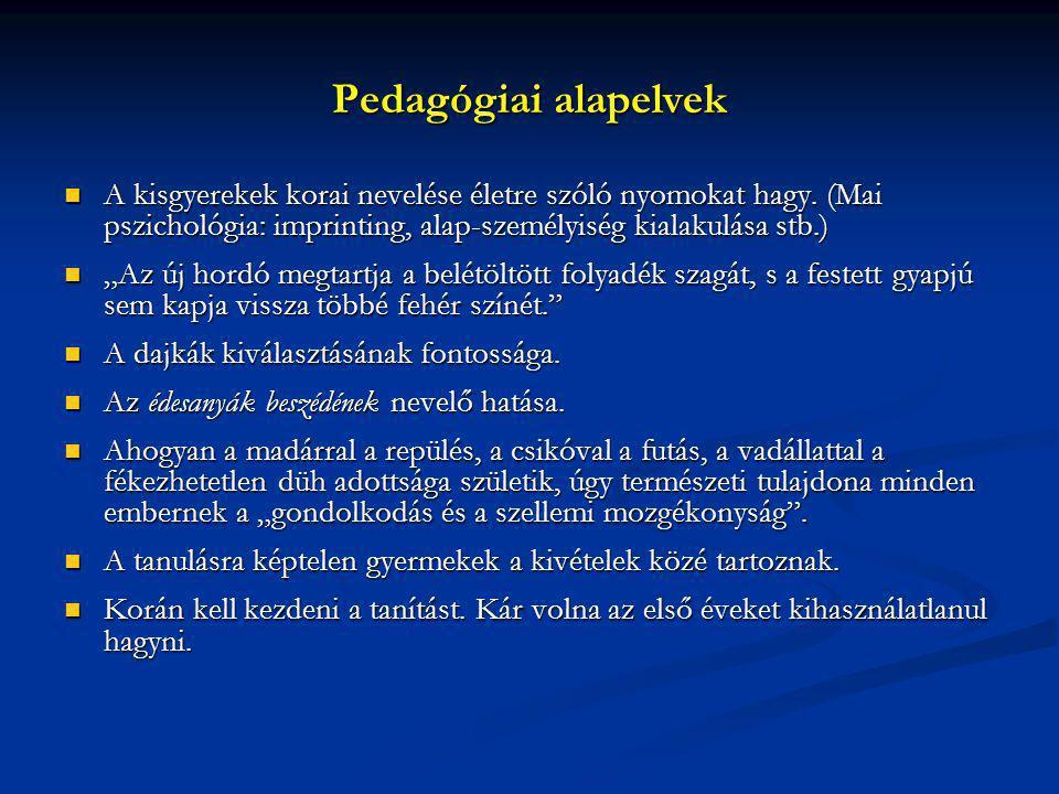 Pedagógiai alapelvek A kisgyerekek korai nevelése életre szóló nyomokat hagy. (Mai pszichológia: imprinting, alap-személyiség kialakulása stb.)