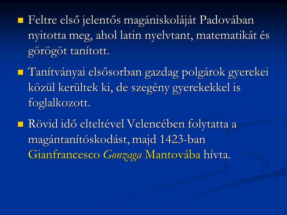 Feltre első jelentős magániskoláját Padovában nyitotta meg, ahol latin nyelvtant, matematikát és görögöt tanított.