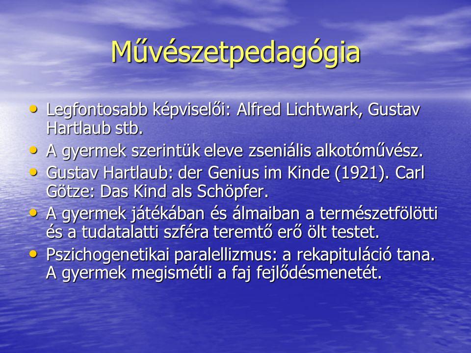 Művészetpedagógia Legfontosabb képviselői: Alfred Lichtwark, Gustav Hartlaub stb. A gyermek szerintük eleve zseniális alkotóművész.