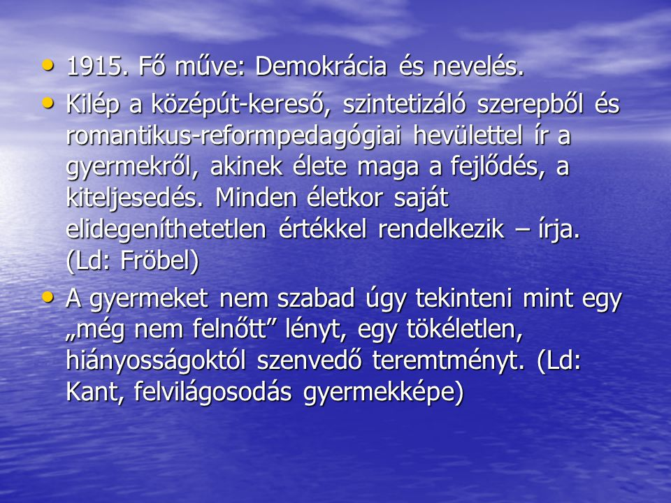 1915. Fő műve: Demokrácia és nevelés.