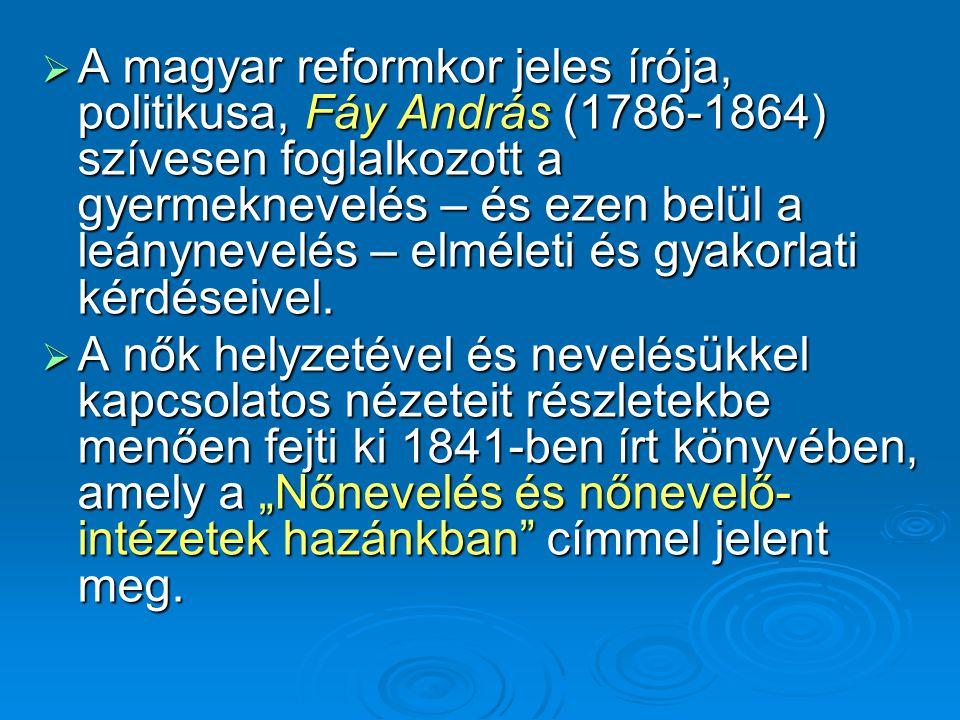 A magyar reformkor jeles írója, politikusa, Fáy András (1786-1864) szívesen foglalkozott a gyermeknevelés – és ezen belül a leánynevelés – elméleti és gyakorlati kérdéseivel.