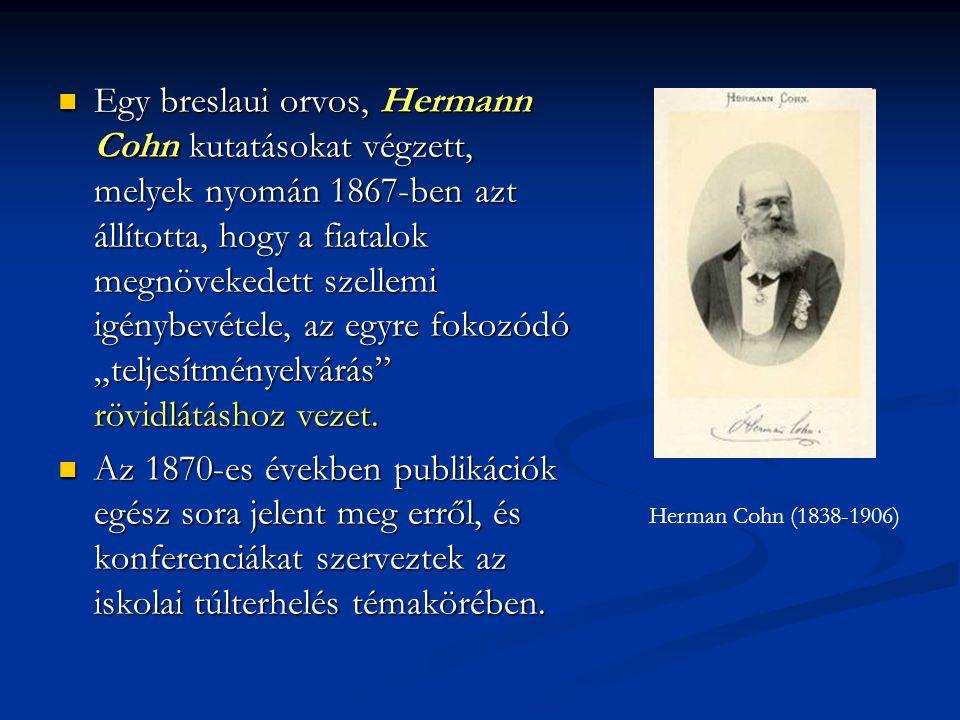 """Egy breslaui orvos, Hermann Cohn kutatásokat végzett, melyek nyomán 1867-ben azt állította, hogy a fiatalok megnövekedett szellemi igénybevétele, az egyre fokozódó """"teljesítményelvárás rövidlátáshoz vezet."""