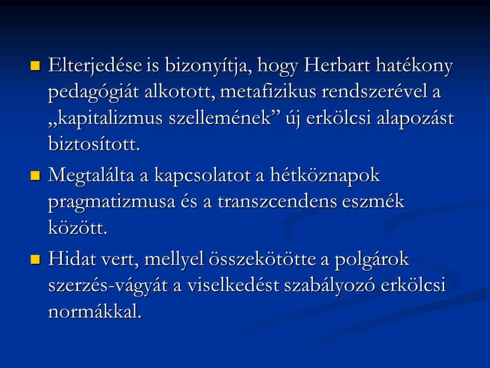 """Elterjedése is bizonyítja, hogy Herbart hatékony pedagógiát alkotott, metafizikus rendszerével a """"kapitalizmus szellemének új erkölcsi alapozást biztosított."""