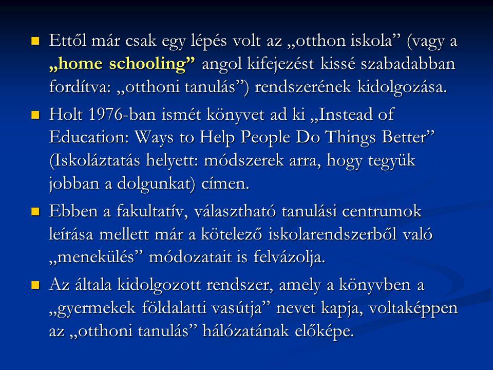 """Ettől már csak egy lépés volt az """"otthon iskola (vagy a """"home schooling angol kifejezést kissé szabadabban fordítva: """"otthoni tanulás ) rendszerének kidolgozása."""