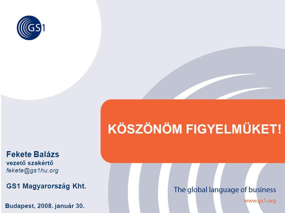 KÖSZÖNÖM FIGYELMÜKET! Fekete Balázs GS1 Magyarország Kht.