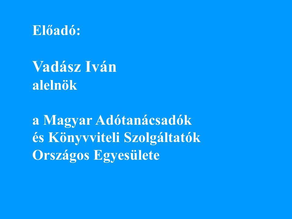 Vadász Iván Előadó: alelnök a Magyar Adótanácsadók